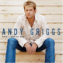 Andy Griggs: 'This I Gotta See' (RCA Nashville Records, 2004)