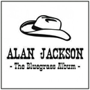 Alan Jackson: 'The Bluegrass Album' (Alan's Country Records / EMI Nashville, 2013)