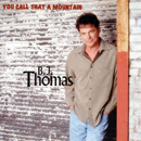 BJ Thomas: 'You Call That a Mountain' (Kardina Records, 2000)