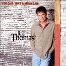 B.J. Thomas: 'You Call That a Mountain' (Kardina Records, 2000)