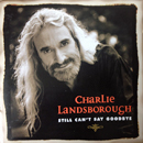 Charlie Landsborough: 'Still Can't Say Goodbye' (Ritz Records, 1999)