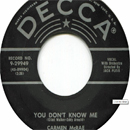 Carmen Mercedes McRae (Saturday 8 April 1922 - Thursday 10 November 1994): 'You Don't Know Me', which was written by Eddy Arnold (Wednesday 15 May 1918 - Thursday 8 May 2008) and Cindy Walker (Saturday 20 July 1918 - Thursday 23 March 2006) (Decca Records, 1956)