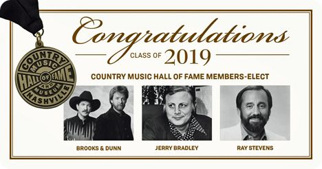 On Monday 18 March 2019, at 10:00am Central, Bill Cody of Nashville's WSM 650AM announced the Country Music Hall of Fame & Museum inductees for 2019, Brooks & Dunn (Kix Brooks and Ronnie Dunn) (Modern Era), Jerry Bradley (Non Performer) and Ray Stevens (Veteran Era)