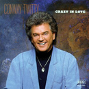 Conway Twitty: 'Crazy in Love' (MCA Records, 1990)