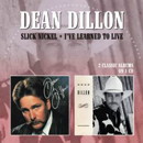 Dean Dillon: 'Slick Nickel & I've Learned to Live' (Morello Records, 2013)