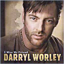Darryl Worley: 'I Miss My Friend' (Dreamworks Records, 2002)