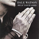 Dale Watson: 'Help Your Lord' (Dale Watson Music, 2008)