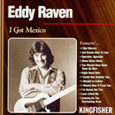 Eddy Raven: 'I Got Mexico' (Kingfisher Records, 1996)