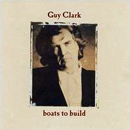 Guy Clark: 'Boats to Build' (Elektra Records, 1992)