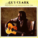 Guy Clark: 'Some Days The Song Writes You' (Dualtone Records, 2009)