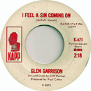 Glen Garrison:'I Feel a Sin Coming On', which was written by Eddie McDuff (Thursday 20 June 1935 - Friday 3 May 1968) and Orville Couch (Thursday 21 February 1935 - Sunday 26 May 2002) / 'Burn Me Down' (Kapp Records / year of release nor known)