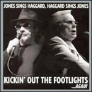 George Jones & Merle Haggard: 'Jones Sings Haggard, Haggard Sings Jones - Kickin' Out The Footlights...Again' (Bandit Records, 2006)