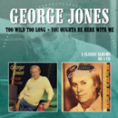 George Jones: 'Too Wild Too Long & You Oughta Be Here with Me' (Morello Records, 2013)