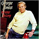 George Jones: 'Too Wild, Too Long' (Epic Records, 1988)