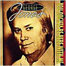 George Jones: 'You Oughta Be Here with Me' (Epic Records, 1990)