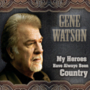 Gene Watson: 'My Heroes Have Always Been Country' (Fourteen Carat Music, 2014)