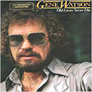Gene Watson: 'Old Loves Never Die' (MCA Records, 1981)