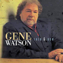 Gene Watson: 'Gene Watson: Then & Now' (Koch Records Nashville, 2005)