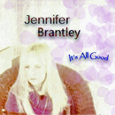 Jennifer Brantley: 'It's All Good' (Blue Room Records, 2013)