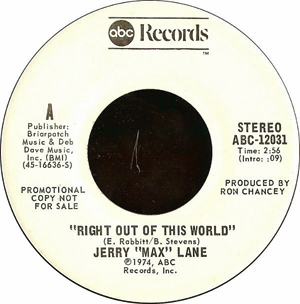 Jerry 'Max' Lane: 'Right Out of This World' / 'Fine As Wine' (both tracks written by Even Stevens & Eddie Rabbitt) (ABC Records, 1974)