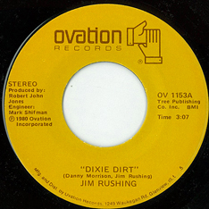 Jim Rushing: 'Dixie Dirt' (written by Danny Morrison and Jim Rushing) (No.81, 1980) / b/w 'Two Hearts Don't Always Make a Pair' (written by Jim Rushing and Byron Walls) (Ovation Records, 1980)