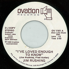 Jim Rushing: 'I've Loved Enough To Know' (written by Fred Koller and Jim Rushing) (No.56, 1981) / b/w 'Two Hearts Don't Always Make a Pair' (written by Jim Rushing and Byron Walls) (Ovation Records, 1980)