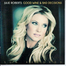 Julie Roberts: 'Good Wine & Bad Decisions' (Red River / Relativity Records, 2013)