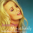 Jennifer Weatherly: 'Something's About To Happen' (JK Records, 2001)