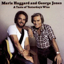 Merle Haggard & George Jones: 'A Taste of Yesterday's Wine' (Epic Records, 1982)