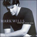 Mark Wills: 'Wish You Were Here' (Mercury Nashville Records, 1998)