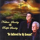 Nathan Stanley & Dr. Ralph Stanley: 'He Suffered For My Reward' (Stanley Entertainment Records, 2007)