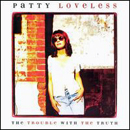 Patty Loveless: 'The Trouble With The Truth' (Epic Records, 1996)
