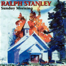 Ralph Stanley: 'Sunday Morning' (Freeland Records, 1995)
