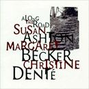 Susan Ashton, Margaret Becker & Christine Dente: 'Along The Road' (Sparrow Records, 1994)