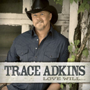 Trace Adkins: 'Love Will...' (Showdog-Universal Music, 2013)