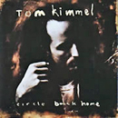 Tom Kimmel: 'Circle Back Home' ( Polydor Records / Polygram Records, 1989)