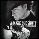 Mark Chesnutt: 'Mark Chesnutt: Live From The Big D' (Nada Dinero Records, 2011)