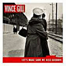Vince Gill: 'Let's Make Sure We Kiss Goodbye' (MCA Records, 2000)