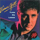 Vince Gill: 'Turn Me Loose' (RCA Records, 1984 / RCA Records, 1994)