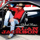 Alan Jackson: 'Good Time' (Arista Records, 2008)