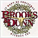Brooks & Dunn (Kix Brooks and Ronnie Dunn): 'It Won't Be Christmas Without You' (Arista Records, 2002)