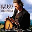 Billy Dean: 'Billy Dean Sings Richard Leigh: The Greatest Man I Never Knew' (BDMG Records, 2009)