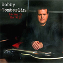Bobby Tomberlin: 'Living In The Wild' (Bobby Tomberlin Independent Release, 2010)