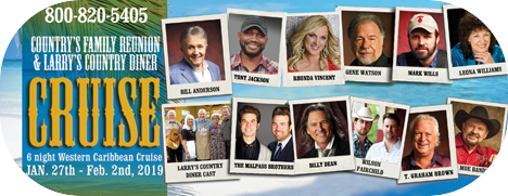 Country's Family Reunion & Larry's Country Diner 6-Night Western Caribbean Cruise (Sunday 27 January 2019 - Saturday 2 February 2019) / Artist Line-up: Bill Anderson, Rhonda Vincent, Gene Watson, Mark Wills, Leona Williams, Larry's Country Diner Cast, The Malpass Brothers, Billy Dean, Tony Jackson, T. Graham Brown and Wilson Fairchild