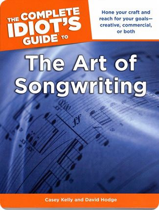 'The Complete Idiot's Guide to The Art of Songwriting', 2011 (written by Casey Kelly & David Hodge)