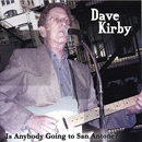 Dave Kirby: 'Is Anybody Going to San Antone?' (Heart of Texas Records, 2004)
