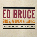 Ed Bruce: 'Girls, Women & Ladies: The Universal Recordings' (Hump Head Country / Wrasse Records, 2018)