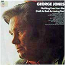 George Jones: 'Nothing Ever Hurt Me' (Epic Records, 1973)
