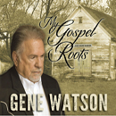 Gene Watson: 'My Gospel Roots' (Fourteen Carat Music, 2017)