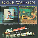 Gene Watson: 'Reflections & Should I Come Home' (Hux \Records, 2009)